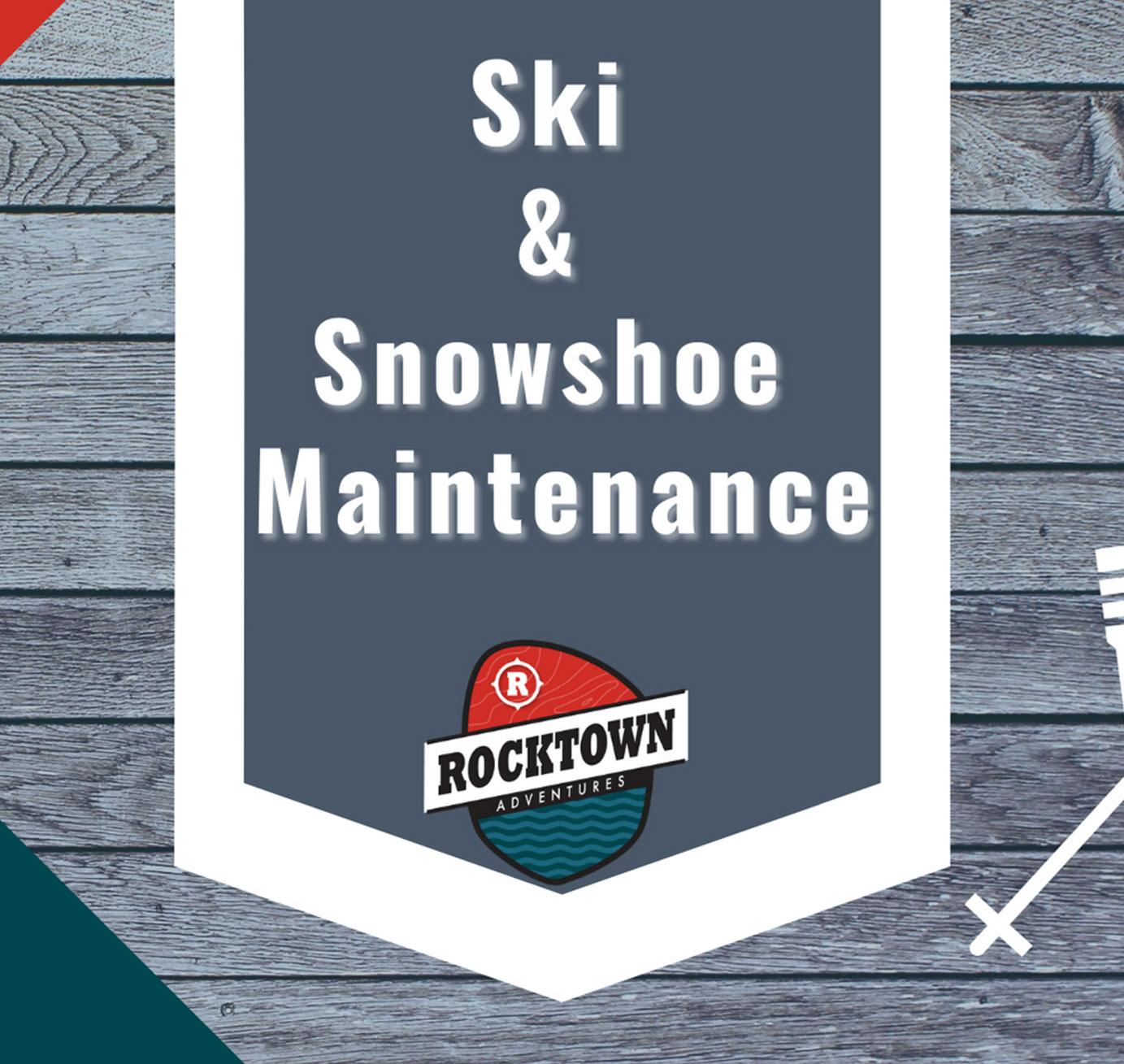 Rocktown Adventures | Ski and Snowshoe Maintenance