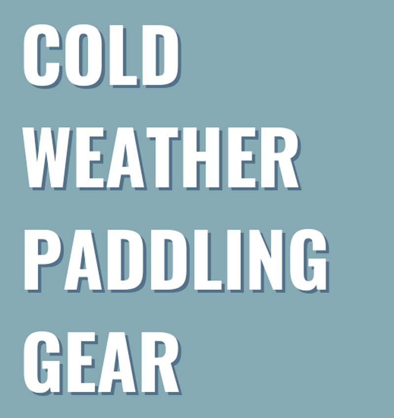 Cold Weather Paddling Gear